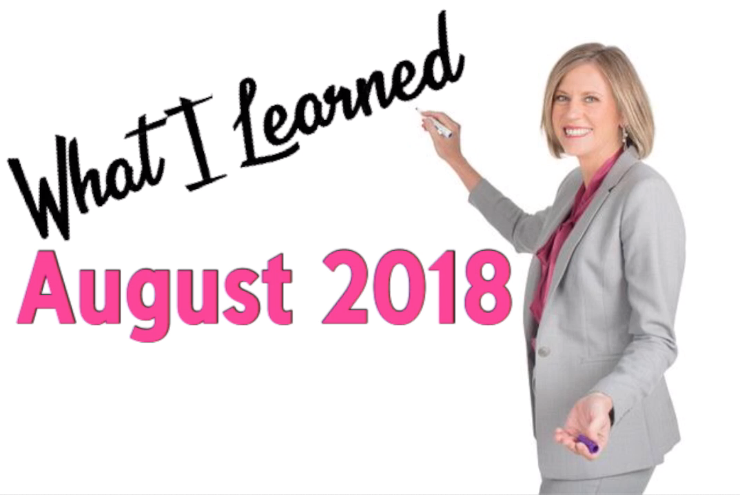 What I Learned in August 2018
